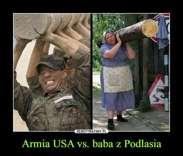 Armia USA vs. baba z Podlasia –