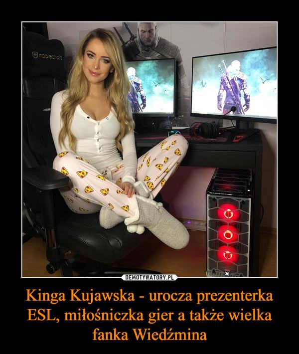 Kinga Kujawska - urocza prezenterka ESL, miłośniczka gier a także wielka fanka Wiedźmina –