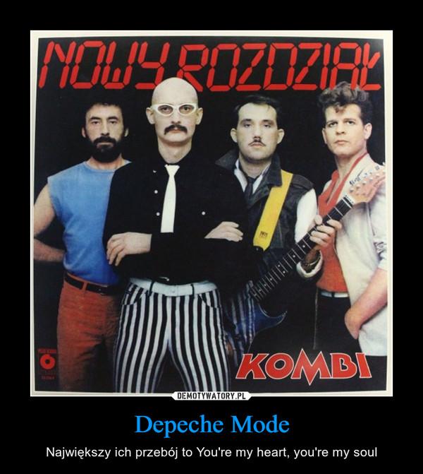 Depeche Mode – Największy ich przebój to You're my heart, you're my soul