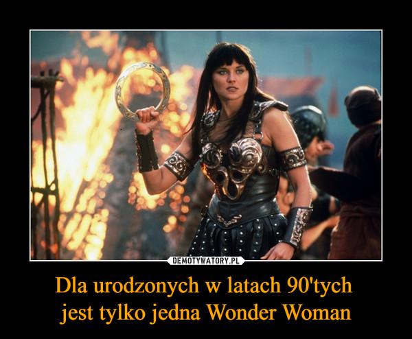 Dla urodzonych w latach 90'tych jest tylko jedna Wonder Woman –