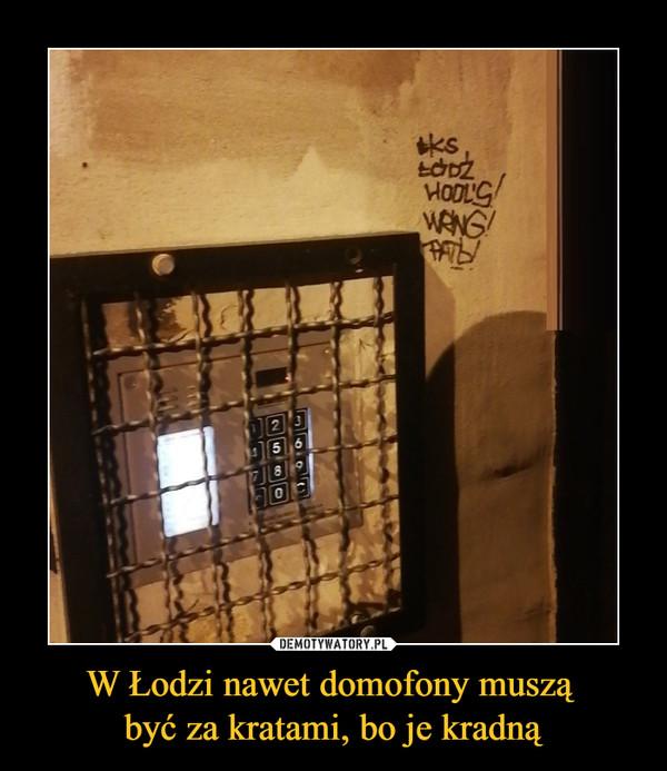 W Łodzi nawet domofony muszą być za kratami, bo je kradną –