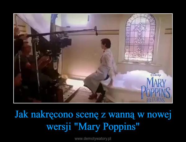 """Jak nakręcono scenę z wanną w nowej wersji """"Mary Poppins"""" –"""