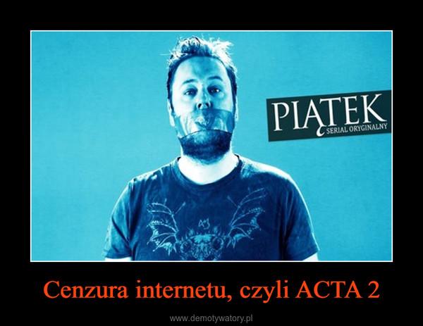 Cenzura internetu, czyli ACTA 2 –