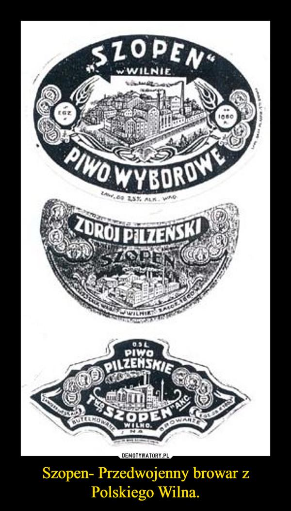Szopen- Przedwojenny browar z Polskiego Wilna. –