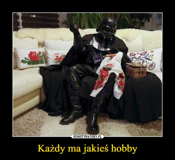 Każdy ma jakieś hobby –