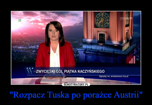 """""""Rozpacz Tuska po porażce Austrii"""" –"""