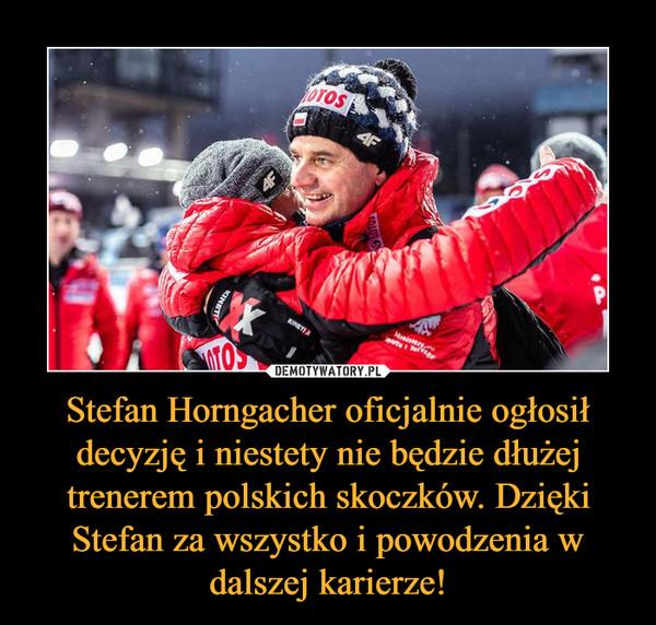 Stefan Horngacher oficjalnie ogłosił decyzję i niestety nie będzie dłużej trenerem polskich skoczków. Dzięki Stefan za wszystko i powodzenia w dalszej karierze! –