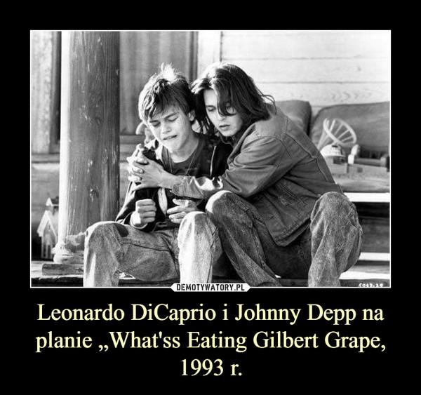 """Leonardo DiCaprio i Johnny Depp na planie """"What'ss Eating Gilbert Grape, 1993 r. –"""