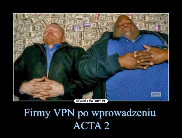 Firmy VPN po wprowadzeniu ACTA 2 –