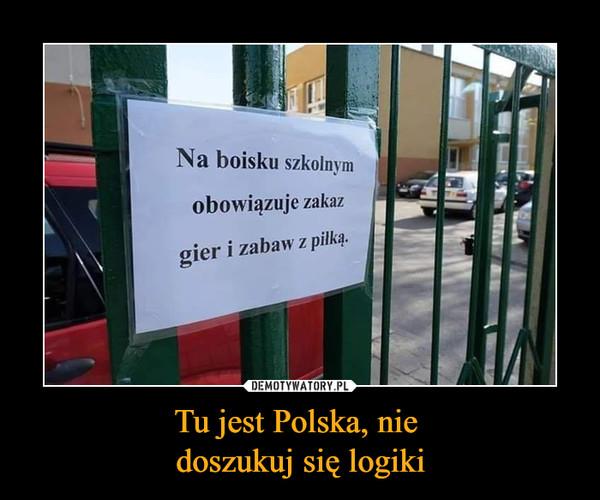 Tu jest Polska, nie doszukuj się logiki –  Na boisku szkolnym obowiązuje zakaz gier i zabaw z piłką.
