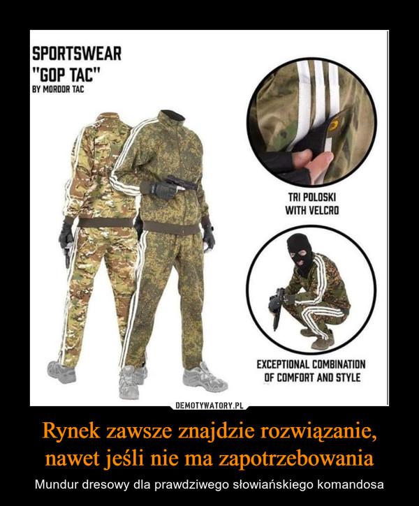 Rynek zawsze znajdzie rozwiązanie, nawet jeśli nie ma zapotrzebowania – Mundur dresowy dla prawdziwego słowiańskiego komandosa