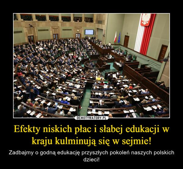 Efekty niskich płac i słabej edukacji w kraju kulminują się w sejmie! – Zadbajmy o godną edukację przyszłych pokoleń naszych polskich dzieci!