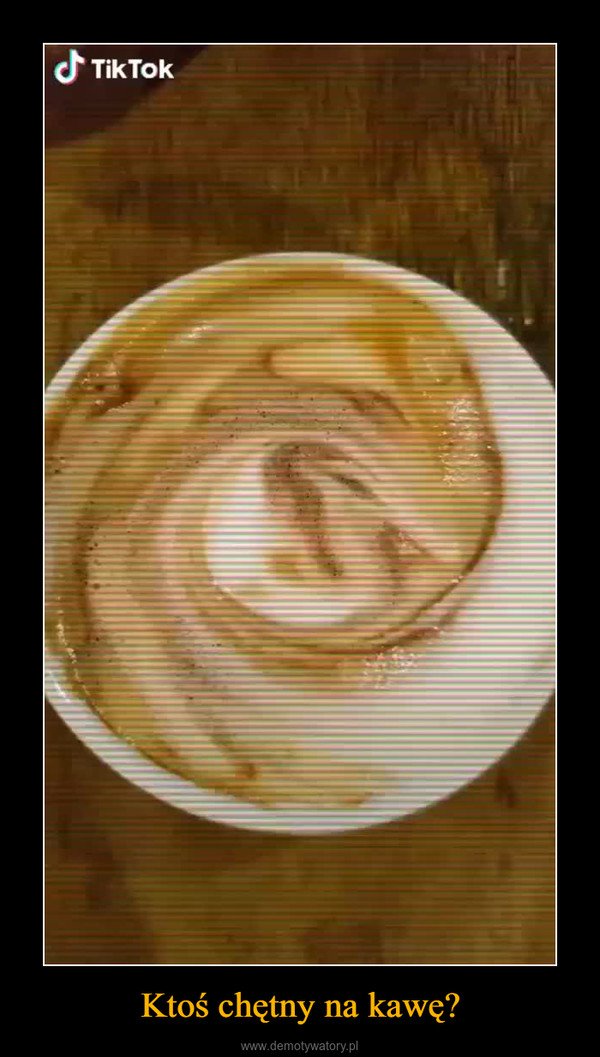 Ktoś chętny na kawę? –