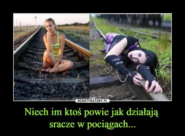 Niech im ktoś powie jak działają sracze w pociągach... –