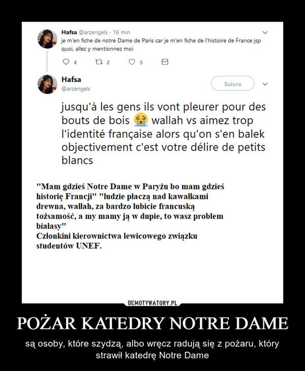 POŻAR KATEDRY NOTRE DAME – są osoby, które szydzą, albo wręcz radują się z pożaru, który strawił katedrę Notre Dame