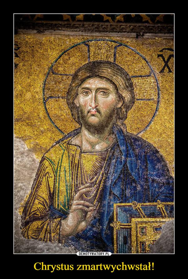 Chrystus zmartwychwstał! –