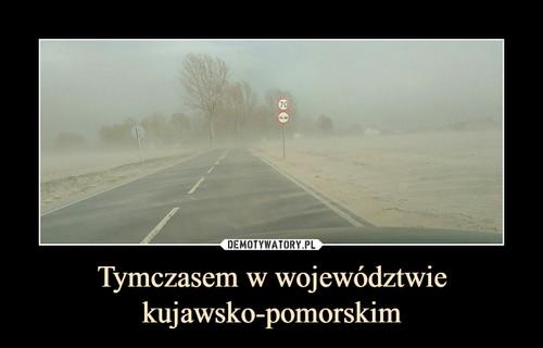 Tymczasem w województwie kujawsko-pomorskim