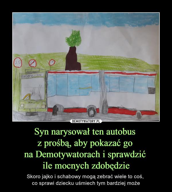 Syn narysował ten autobus z prośbą, aby pokazać go na Demotywatorach i sprawdzić ile mocnych zdobędzie – Skoro jajko i schabowy mogą zebrać wiele to coś, co sprawi dziecku uśmiech tym bardziej może