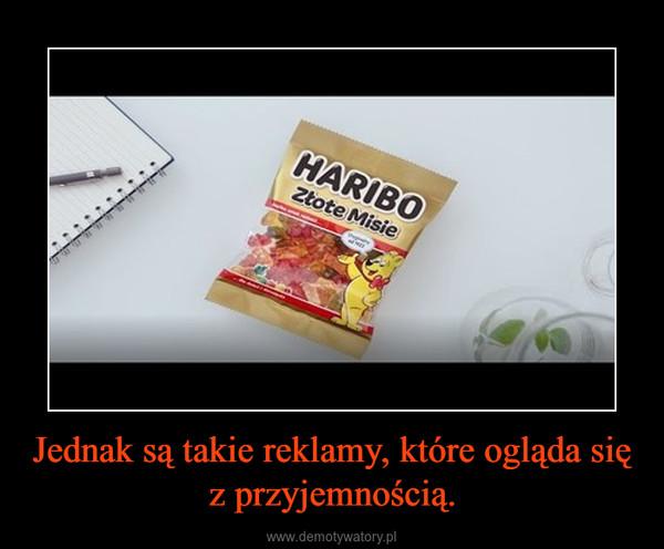 Jednak są takie reklamy, które ogląda się z przyjemnością. –