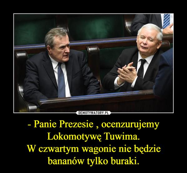 - Panie Prezesie , ocenzurujemy Lokomotywę Tuwima.W czwartym wagonie nie będzie bananów tylko buraki. –