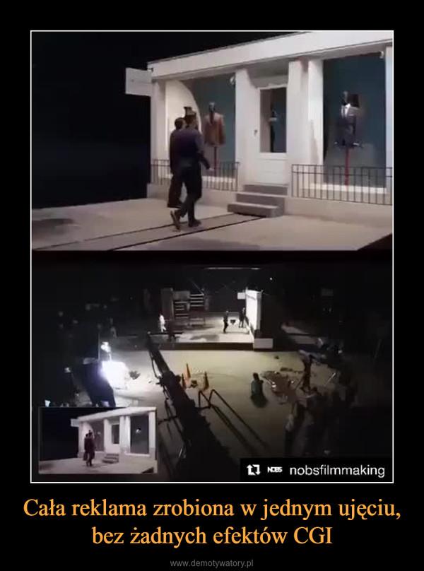Cała reklama zrobiona w jednym ujęciu, bez żadnych efektów CGI –