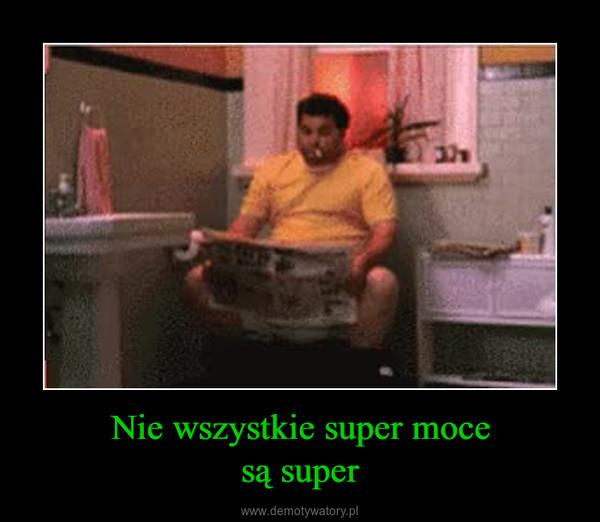 Nie wszystkie super mocesą super –