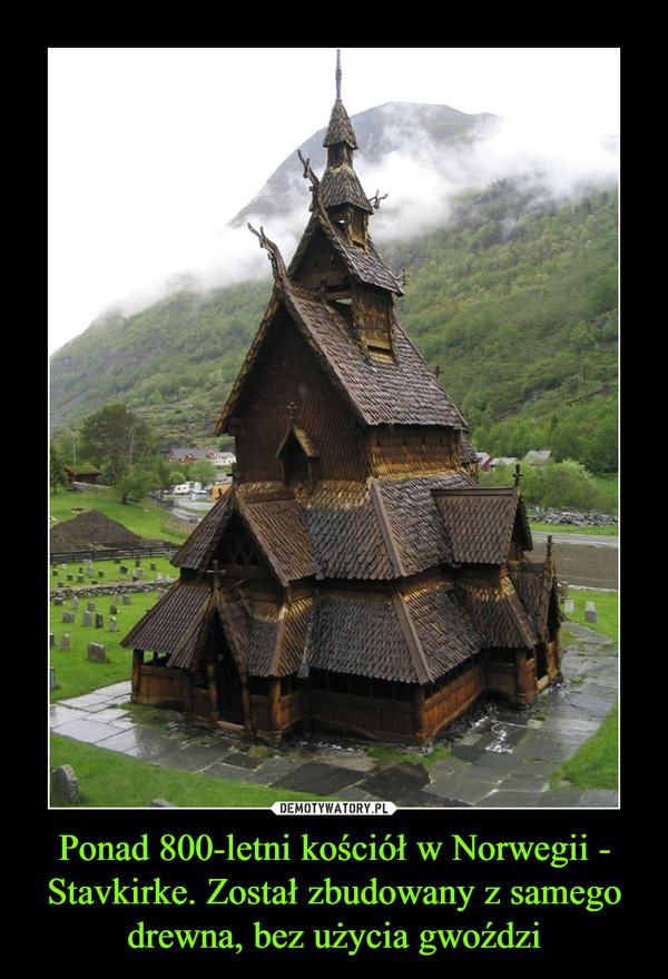 Ponad 800-letni kościół w Norwegii - Stavkirke. Został zbudowany z samego drewna, bez użycia gwoździ –