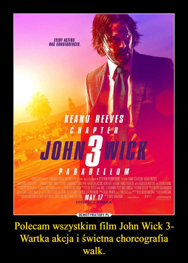 Polecam wszystkim film John Wick 3- Wartka akcja i świetna choreografia walk. –