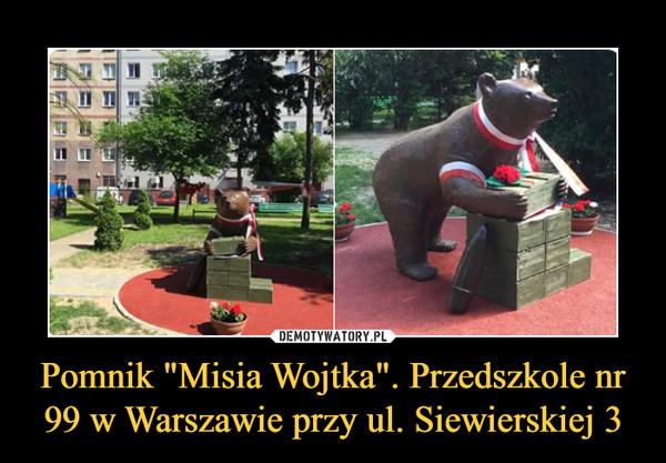 """Pomnik """"Misia Wojtka"""". Przedszkole nr 99 w Warszawie przy ul. Siewierskiej 3 –"""
