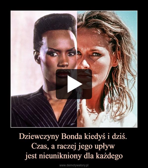 Dziewczyny Bonda kiedyś i dziś. Czas, a raczej jego upływ jest nieunikniony dla każdego –