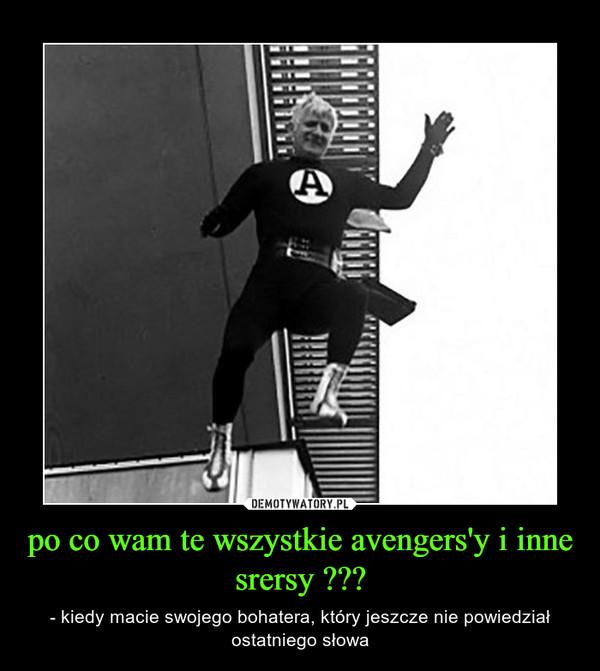 po co wam te wszystkie avengers'y i inne srersy ??? – - kiedy macie swojego bohatera, który jeszcze nie powiedział ostatniego słowa