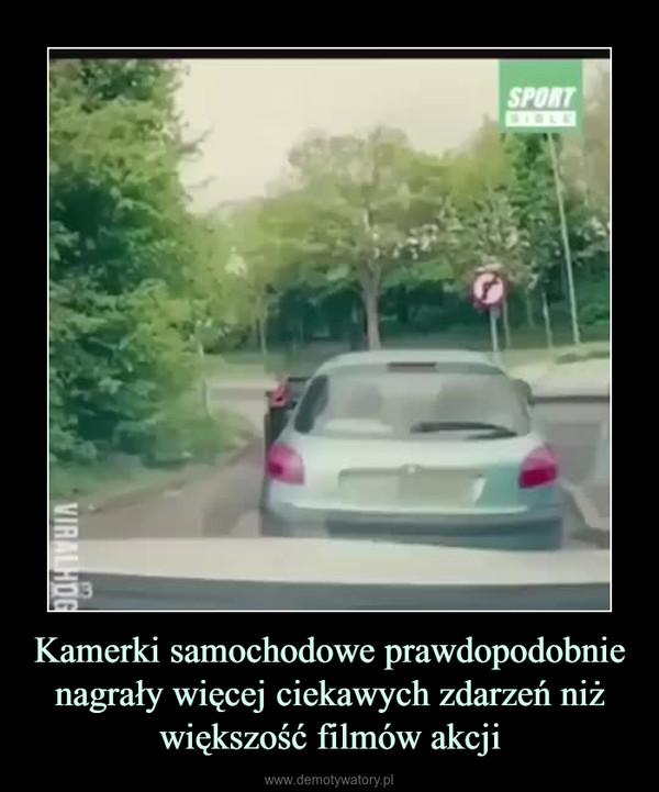 Kamerki samochodowe prawdopodobnie nagrały więcej ciekawych zdarzeń niż większość filmów akcji –