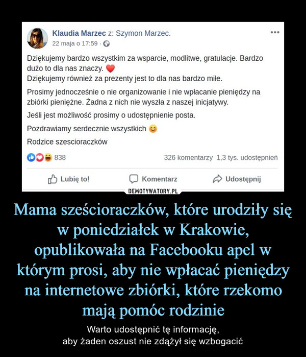 Mama sześcioraczków, które urodziły się w poniedziałek w Krakowie, opublikowała na Facebooku apel w którym prosi, aby nie wpłacać pieniędzy na internetowe zbiórki, które rzekomo mają pomóc rodzinie – Warto udostępnić tę informację,aby żaden oszust nie zdążył się wzbogacić