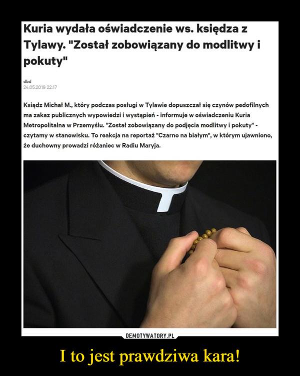 """I to jest prawdziwa kara! –  Kuria wydała oświadczenie ws. księdza z Tylawy. """"Został zobowiązany do modlitwy i pokuty"""" Ksiądz Michał M., który podczas posługi w Tylawie dopuszczał się czynów pedofilnych ma zakaz publicznych wypowiedzi i wystąpień - informuje w oświadczeniu Kuria Metropolitalna w Przemyślu. """"Został zobowiązany do podjęcia modlitwy i pokuty"""" -czytamy w stanowisku. To reakcja na reportaż """"Czarno na białym"""", w którym ujawniono, że duchowny prowadzi różaniec w Radiu Maryja."""