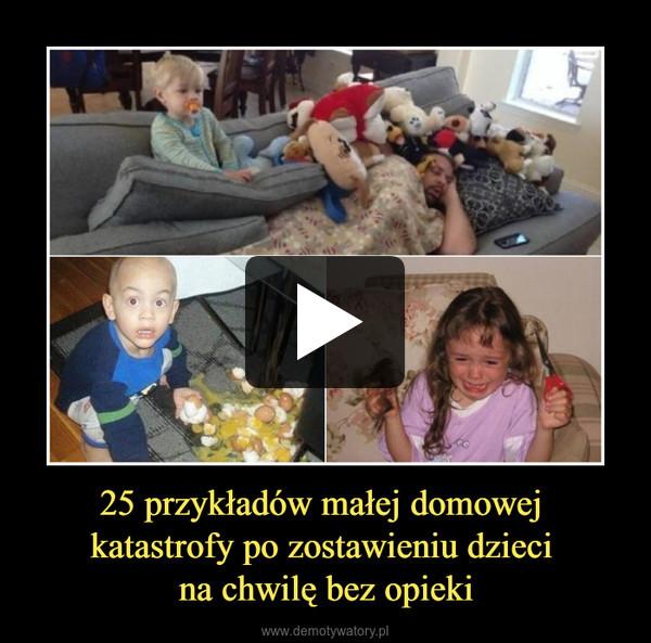 25 przykładów małej domowej katastrofy po zostawieniu dzieci na chwilę bez opieki –
