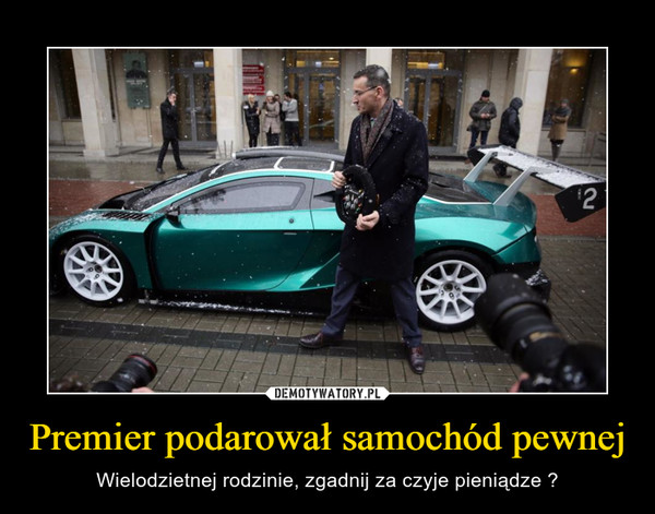 Premier podarował samochód pewnej – Wielodzietnej rodzinie, zgadnij za czyje pieniądze ?