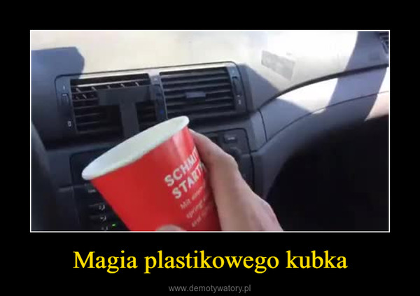 Magia plastikowego kubka –