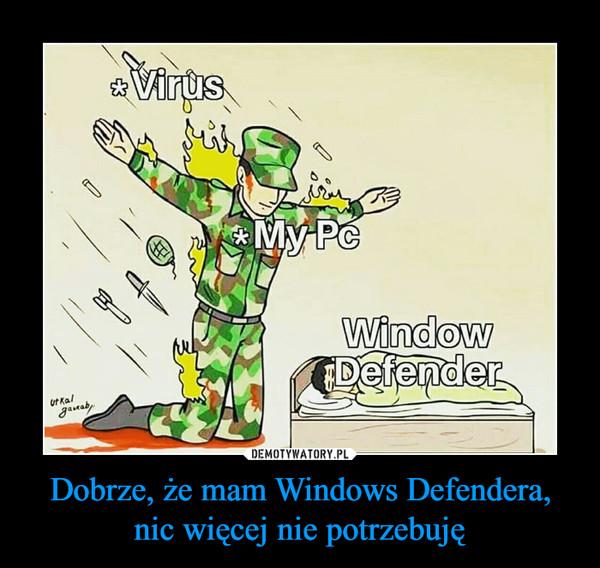 Dobrze, że mam Windows Defendera, nic więcej nie potrzebuję –