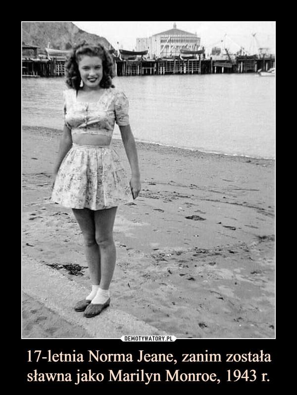 17-letnia Norma Jeane, zanim została sławna jako Marilyn Monroe, 1943 r. –