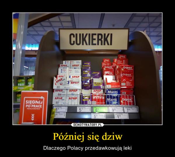 Później się dziw – Dlaczego Polacy przedawkowują leki CUKIERKI
