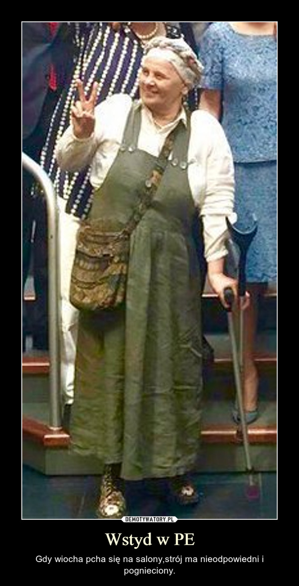 Wstyd w PE – Gdy wiocha pcha się na salony,strój ma nieodpowiedni i pognieciony.