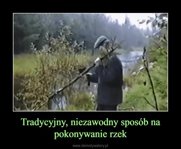 Tradycyjny, niezawodny sposób na pokonywanie rzek –