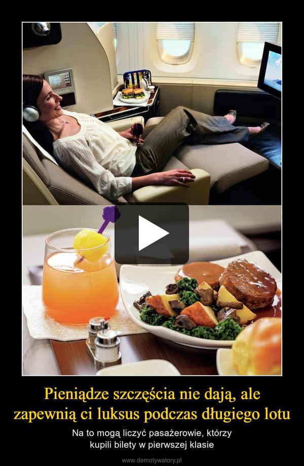 Pieniądze szczęścia nie dają, ale zapewnią ci luksus podczas długiego lotu – Na to mogą liczyć pasażerowie, którzykupili bilety w pierwszej klasie