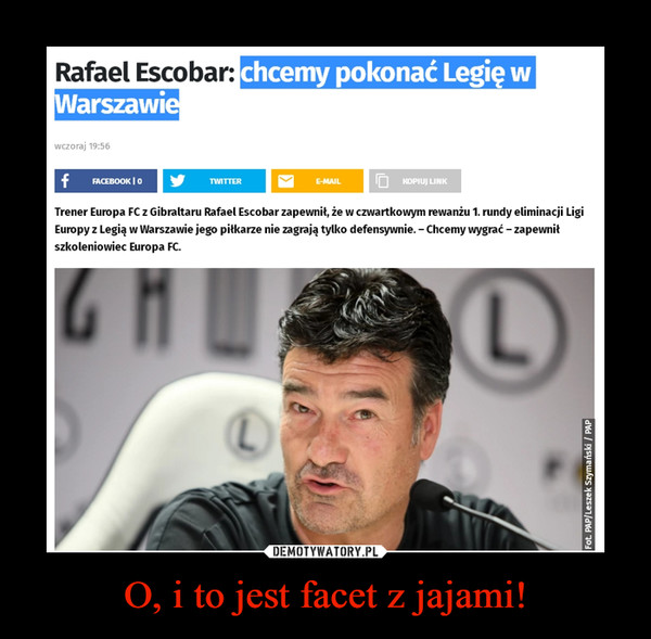 O, i to jest facet z jajami! –