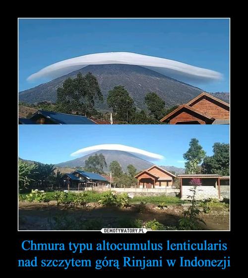Chmura typu altocumulus lenticularis nad szczytem górą Rinjani w Indonezji