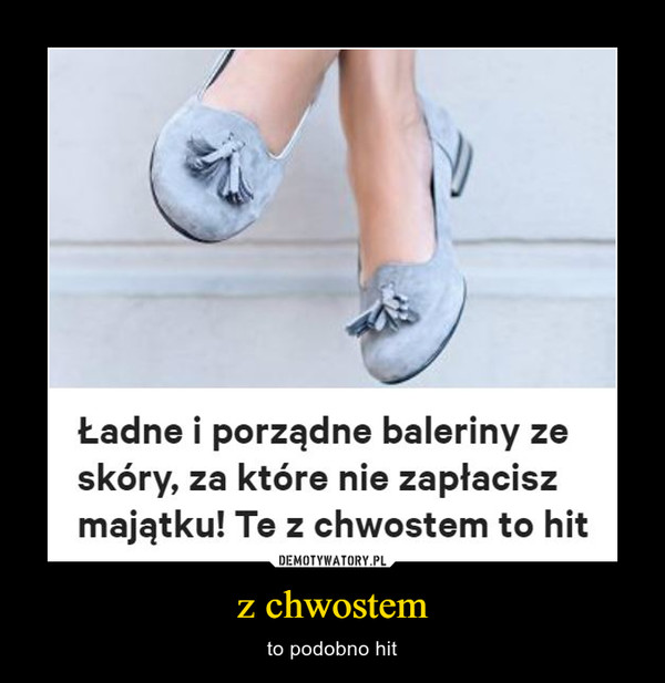 z chwostem – to podobno hit