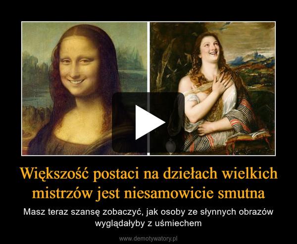 Większość postaci na dziełach wielkich mistrzów jest niesamowicie smutna – Masz teraz szansę zobaczyć, jak osoby ze słynnych obrazów wyglądałyby z uśmiechem