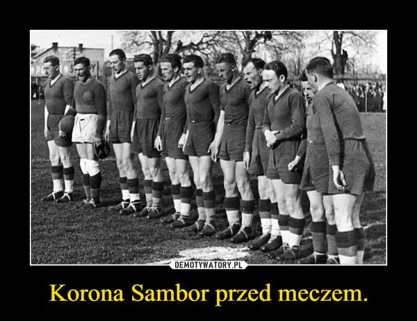 Korona Sambor przed meczem. –