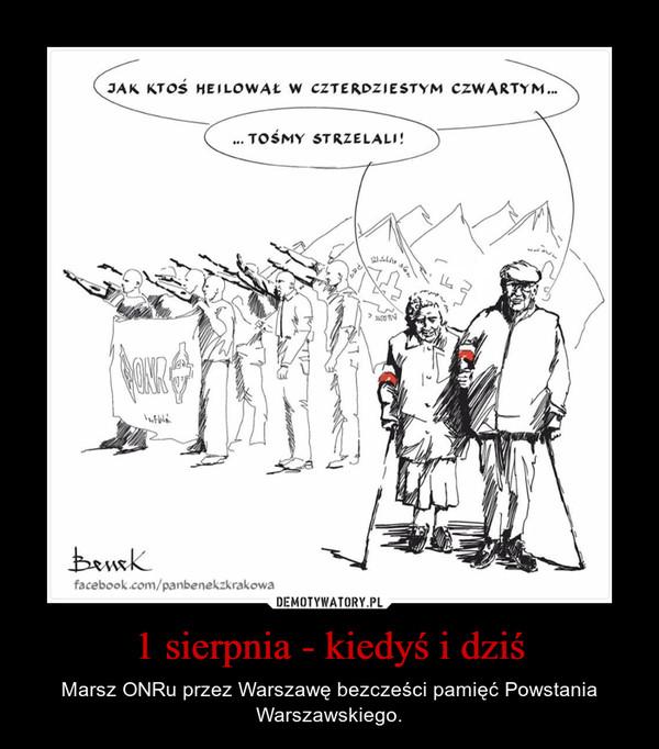 1 sierpnia - kiedyś i dziś – Marsz ONRu przez Warszawę bezcześci pamięć Powstania Warszawskiego.