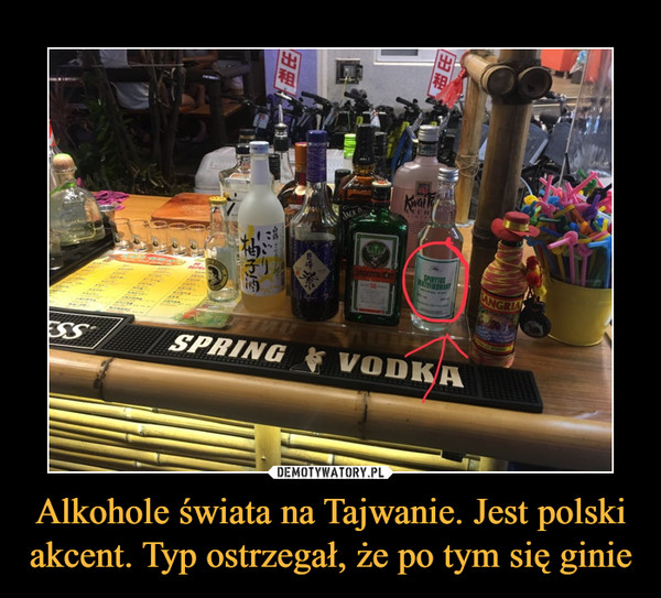 Alkohole świata na Tajwanie. Jest polski akcent. Typ ostrzegał, że po tym się ginie –